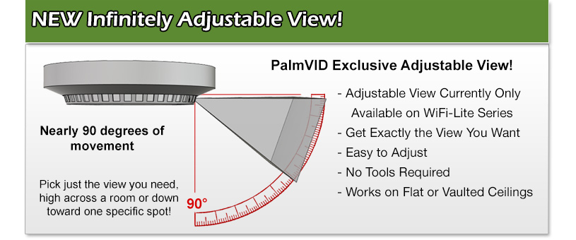 NEW Infinitely Adjustable View! PalmVID Exclusive Adjustable View! Adjustable View Currently Only Available on WiFi-Lite Series. Get Exactly the View You Want, Easy to Adjust
