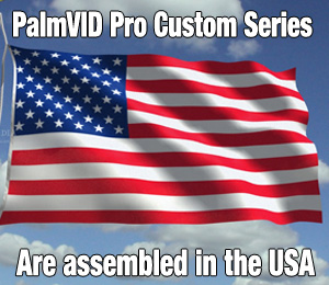 PalmVID Pro Custom Series Made in U.S.A.