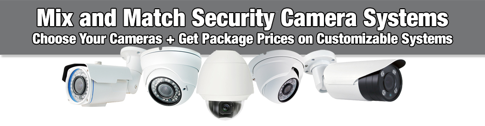 Mix and Match Video Security Camera Systems for Home and Business